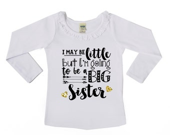 I may be little but I'm going to be a Big Sister - Big Sister Announcement Shirt - Future Big Sister - Big Sister to Be - Ruffle Collar