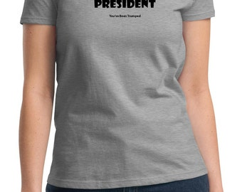 Not My President (You've been Trumped) (Ladies T-shirt available in colors too)