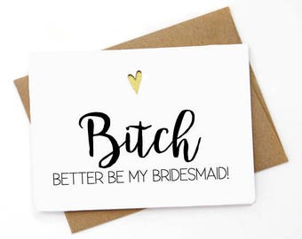 Will You Be My Bridesmaid Card, funny  Maid of Honor Card, Funny Bridesmaid Card, Funny Bridesmaid Proposal, Bitch better be my bridesmaid