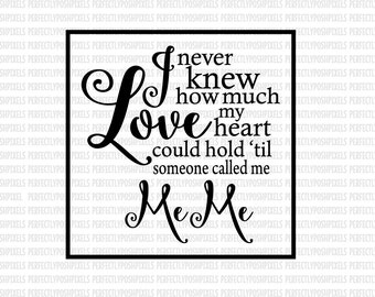 I never know knew how much love MeME Mothers Day svg design cutting file for Cricut Design Space Silhouette Studio Designer Edition EPS file