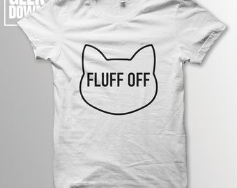 Fluff Off *Cat* t-shirt tee // funny t-shirts / t-shirt funny / funny shirt / cat lovers / kitten