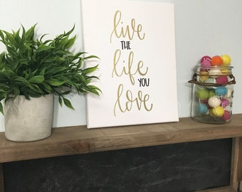Live The Life You Love - Canvas