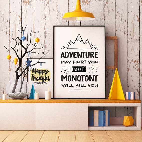 Printable Art, Adventure May Hurt You, But Monotony Will Kill You, Inspirational Print, Motivational Quote Print, Digital Download Art Print