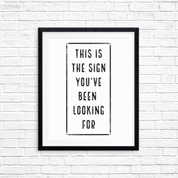 Printable Art, This is the Sign You've Been Looking For, Inspirational Quote, Motivational, Typography, Digital Download, Quote Printables
