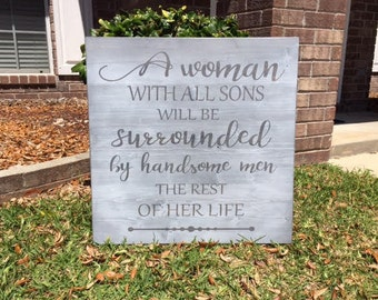 A Woman With All Sons Will Be Surrounded By Handsome Men The Rest Of Her Life  / Children Signs / Mom Of Boys