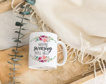 Maybe Swearing will Help Sarcastic Coffee Mug   Funny Gift for Her   Office Mug   Statement Mug   Coffee Mug Funny   Inappropriate Mug