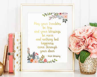 Gold Floral Print, May Your Troubles Be Less, Irish Blessing, Motivational Quote, Gold Letter Decor, Quote Print, Inspirational Print, Decor