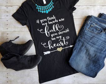 If You Think My Hands Are Full You Should See My Heart Shirt, Mom Life Shirt, Cute Mom Shirt, Mother's Day Gift