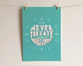 Inspirational George Eliot Quote - Never Too Late - Mary Ann Evans - Literary Quote - Bookish Wall Art - A4 Print