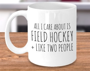 Field Hockey Gifts for Girls or Coaches - All I Care About Is Field Hockey And Like Two People - Field Hockey Mug