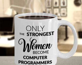 Only the Strongest Women Become Computer Programmers Coffee Mug - Computer Programming Gift for IT Guy or Gal