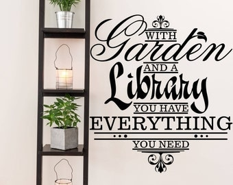 With Garden and a Library You Have Everything You Need Farm and Garden Vinyl Wall Quote