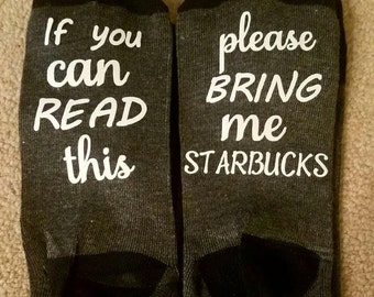 Starbucks Socks, If You Can Read This Bring Me My Starbucks, Valentines Gift, Funny Gift Birthday Present, Great gift for her