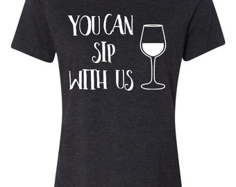 You Can Sip With Us, Ladies Wine Shirt, Funny Wine Shirt