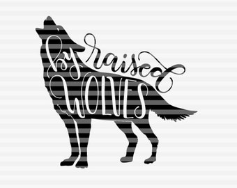 Raised by wolves - SVG, PNG, PDF files -  hand drawn lettered cut file - graphic overlay