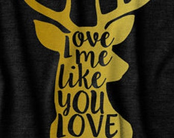 V-Neck Love me like you love deer season
