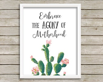 Funny Mom Print-Embrace the Agony of Motherhood Print-Printable Art-Cactus Art-Cactus Print-Home Decor-Instant Download-Wall Art Decor