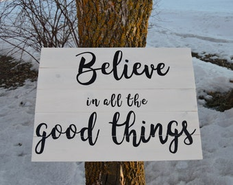 Believe in all the Good Things Wood Sign Handmade Painted Stained Home Decor Gift Sign