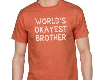 Gift For Brother-World's Okayest Brother T-shirt- Brother Shirt, Gift for Brother, Funny Shirt for Brother, Brother tshirt, Brother tee.