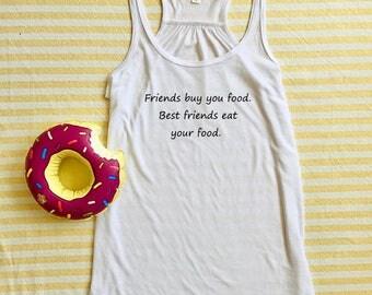 Best Friends Eat Your Food,  White Flowy Tank, Gym Tank, Workout Tank, Graphic Tee, Best Friend Gift, Best Friend