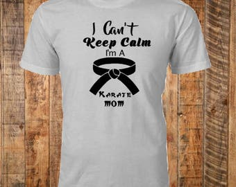 I Can't Keep Calm, Karate Mom, Black Belt, White Belt, Graphic Tshirts