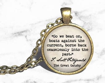 The Great Gatsby, 'So we beat on, boats against the current', F Scott Fitzgerald, Literary Bookish Pendant Necklace, Ring or Keychain