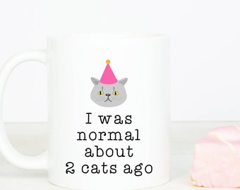 I was normal about two cats ago, personalised, funny cat mugs