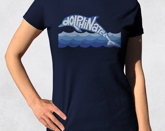 Dolphinately shirt - Womens dolphin tee - Funny ocean tshirt - Ocean animal tee - Juniors fit ladies tee (See SIZING CHART in Item Details)