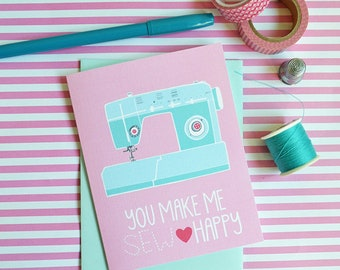 You make me SEW happy, Greeting Card, Just Because, You make me happy, Friendship, Sewing Machine, I love to sew, I love you sew, Funny Card