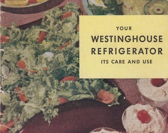 Your Westinghouse Refrigerator Its Care and Use Over 100 Delicious Recipes 1948
