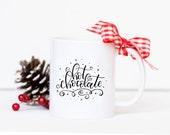Hot Chocolate Mug - Holiday Mug, Holiday Coffee Mug, Winter Mug, Cozy Mug, Gift for Her, Chocolate Lover Gift, White Elephant Gift