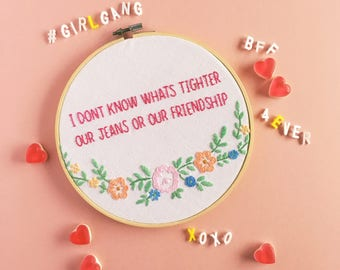 I Don't Know Whats Tighter Our Jeans Or Our Friendship • Hand Embroidery Eall Hoop