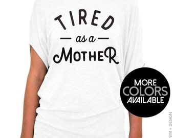 Tired as a Mother Shirt - Slouchy Tee - Funny Mom Shirt, Gift For Mom, New Mom Gift, Slouchy tee, Tunic Length, Off the shoulder Top