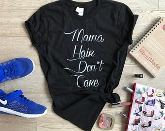 Mama Hair Don't Care. Women's Boyfriend Fit Shirt. Mom's T-Shirt. Cool Mom T Shirt. Gift Shirt For Mom. Mom's Looser Fit. Mom's Signature.