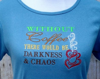 Coffee addict shirt, Without Coffee there would be Darkness and Chaos, funny coffee quote, coffee chaos shirt for women