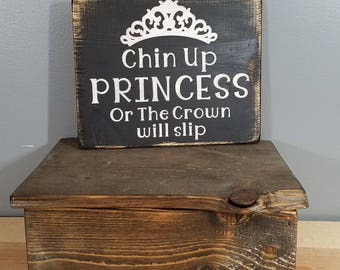 Chin Up Princess Or the Crown Will Slip - funny sign -  Rustic Hand Painted Wooden Sign - Black with white letters