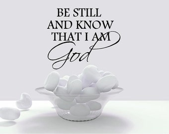 Be Still and Know That I Am God-Vinyl Wall Decal Lettering Dining Room Kitchen Quote-Made in America-Christian Wording