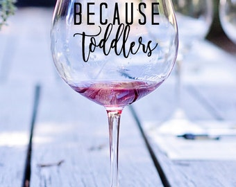 Because Toddlers Quote Vinyl, Vinyl Decal, Decal, Wine Glass Decal, Miracle Decal, Wine Glass Decal, Wine Quote Glass Decal, Parenting Wine
