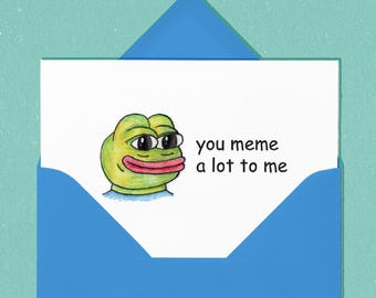 You Meme A Lot To Me - Blank Card with Envelope