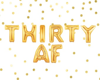 Thirty AF Balloons, 30th Birthday Decorations, 30th Party Favor, Dirty 30, 30th Gold Banner, 30 & Flirty Letter Balloon, Gold Balloon Banner