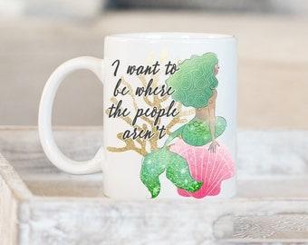 Mermaid Mug - Watercolor - I Want To Be Where The People Aren't Ceramic Coffee Mug - Ocean Mug - Funny Mugs - Sarcastic Mug - Tea Mug