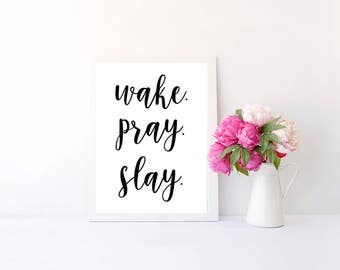 Wake pray slay quote print , 4x6, 8x10, 11x14, 13x19, for apartment, dorm, bedroom, or home decor