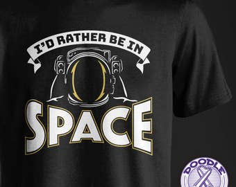 I'd Rather be in Space - Science Themed T-shirt