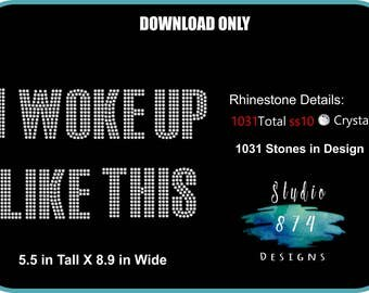 I Woke Up Like This -  Rhinestone Transfer Template Pattern Stencil DOWNLOAD ONLY - Diva Sassy - Sticky Flock - SVG