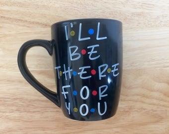 11 oz. I'll be there for you Mug. Friends Mug. Friends tv show Mug.