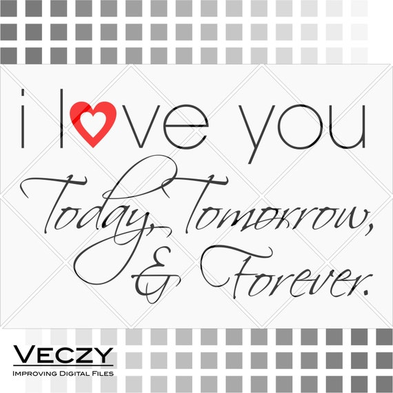 Svg Quotes I Love You Today Tomorrow And Forever Svg Files