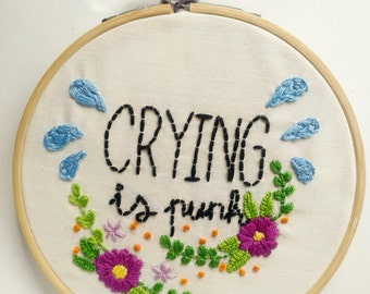 Crying is punk embroidery hoop