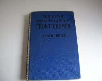 The Boys' Own Book of Frontiersman by Albert Britt - 1935 Childrens' Biography