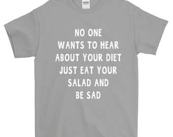 No One Wants To Hear About Your Diet Funny Sayings Diet T-Shirt For Men Women Funny Gift Screen Printed Tee Mens Ladies Womens Tees