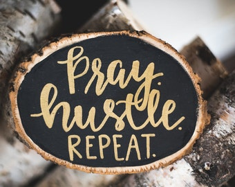 Pray Hustle Repeat Hand Lettered Small Basswood Slice